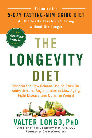 The Longevity Diet: Discover the New Science Behind Stem Cell Activation and Regeneration to Slow Aging, Fight Disease, and Optimize Weight by Valter Longo